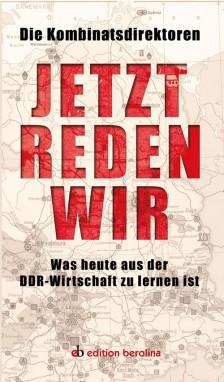 Buchcover von »Die Kombinatsdirektoren: Jetzt reden wir. Was heute aus der DDR-Wirtschaft zu lernen ist« Rohnstock Biografien (Hrsg.)