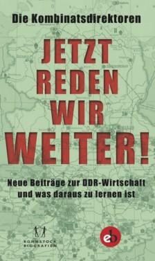 Buchcover von »Die Kombinatsdirektoren: Jetzt reden wir weiter! Neue Beiträge zur DDR Wirtschaft und was daraus zu lernen ist« Rohnstock Biografien (Hrsg.)