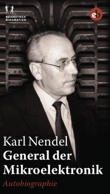 Buchcover von »Karl Nendel. General der Mikroelektronik«